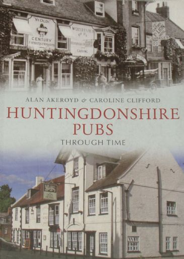 Huntingdonshire Pubs Through Time, by Alan Akeroyd and Caroline Clifford